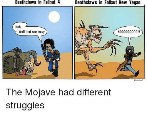 new vegas: Deathclaws in Fallaut 4  Deathclaws in Fallut New Vegas  Huh...  Well that was easy  N000000000!! The Mojave had different struggles