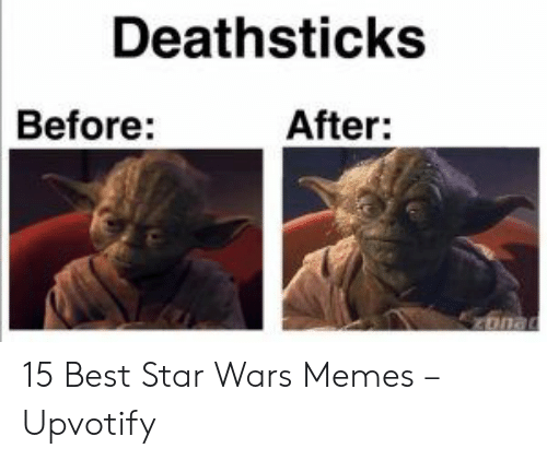 Star Wars Memes: Deathsticks  Before:  After: 15 Best Star Wars Memes – Upvotify