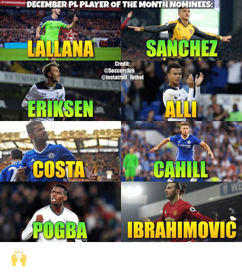 Memes, 🤖, and Ibrahimovic: DECEMBER PL PLAYER OF THE MONTH NOMINEES:  LALLANA  SANCHEZ  Credit:  @Soccerclub  @Instatroll futbol  ERIKSEN  COSTA  IBRAHIMOVIC 🙌