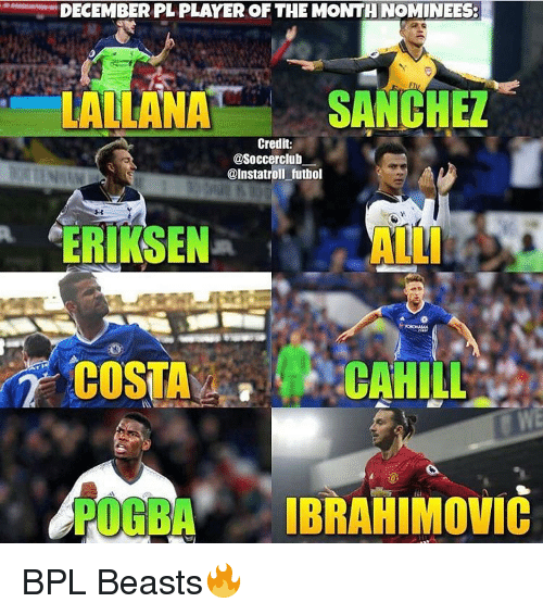 Memes, 🤖, and Bpl: DECEMBER PL PLAYER OF THE MONTH NOMINEES:  LALLANA  SANCHEZ  Credit:  @Soccerclub  @Instatroll futbol  ERIKSEN  COSTA  OHRA IBRAHIMOVIC BPL Beasts🔥