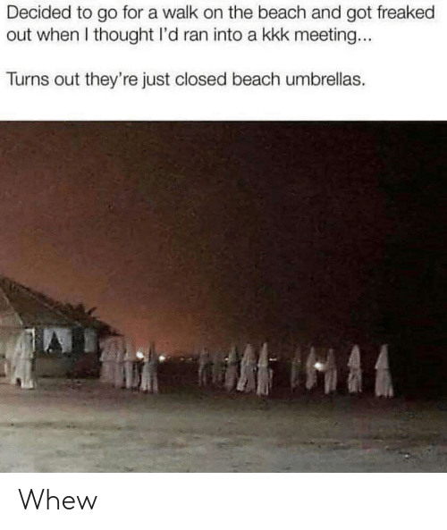 Freaked Out: Decided to go for a walk on the beach and got freaked  out when I thought I'd ran into a kkk meeting...  Turns out they're just closed beach umbrellas. Whew
