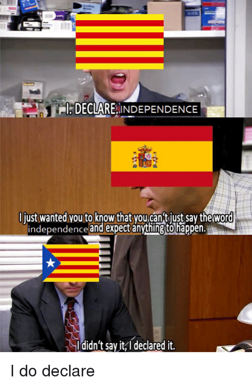 Reddit, Say It, and Word: DECLARE INDEPENDENCE  ljust wanted vou to know that you.can'tjust say the word  independence and expect anything to happen.  Ididn't say it,I declared it.