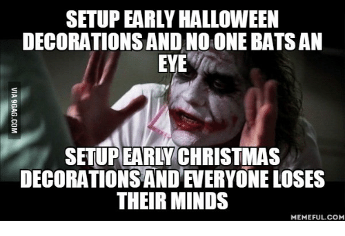 Eye, Eyes, And Early Christmas Meme: DECORATIONS AND NO ONEBATSAN EYE SETUP EARLY  CHRISTMAS DECORATIONSAND EVERYONE LOSES THEIR MINDS MEMEFUL COM