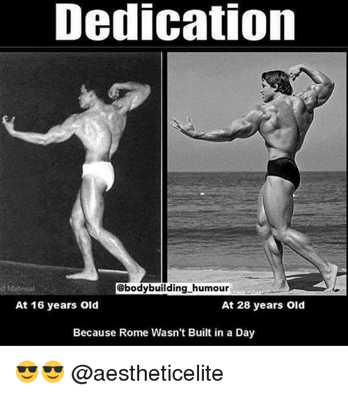 Gym, Bodybuilding, and Old: Dedication  @bodybuilding humour  At 16 years old  At 28 years old  Because Rome Wasn't Built in a Day 😎😎 @aestheticelite