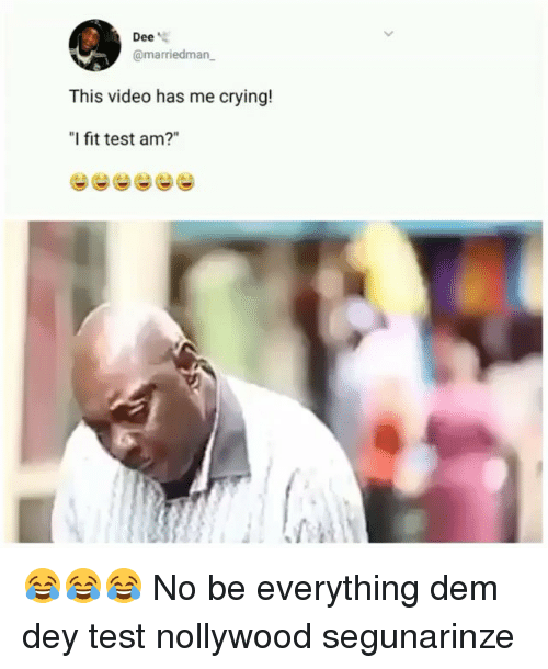"""Crying, Memes, and Test: Dee'  @marriedman  This video has me crying!  """"I fit test am?"""" 😂😂😂 No be everything dem dey test nollywood segunarinze"""