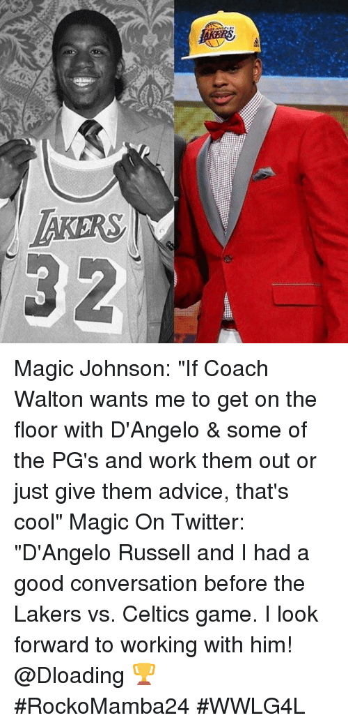 "Celtic, Magic Johnson, and Memes: DEERS  S, Magic Johnson: ""If Coach Walton wants me to get on the floor with D'Angelo & some of the PG's and work them out or just give them advice, that's cool""  Magic On Twitter: ""D'Angelo Russell and I had a good conversation before the ‪Lakers‬ vs. Celtics game. I look forward to working with him! ‪@Dloading 🏆‬  #RockoMamba24 #WWLG4L"