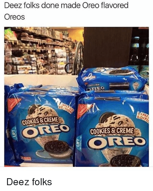 Cookies, Memes, and Deez: Deez folks done made Oreoflavored  Oreos  COOKiES CREME  OREO  COOKIES&CREME  OOREO Deez folks