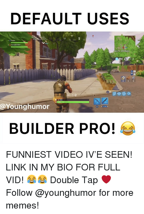 Memes, Link, and Video: DEFAULT USES  SE  ALTY SPRINGS  @Younghumor  BUILDER PRO! FUNNIEST VIDEO IV'E SEEN! LINK IN MY BIO FOR FULL VID! 😂😂 Double Tap ❤️ Follow @younghumor for more memes!