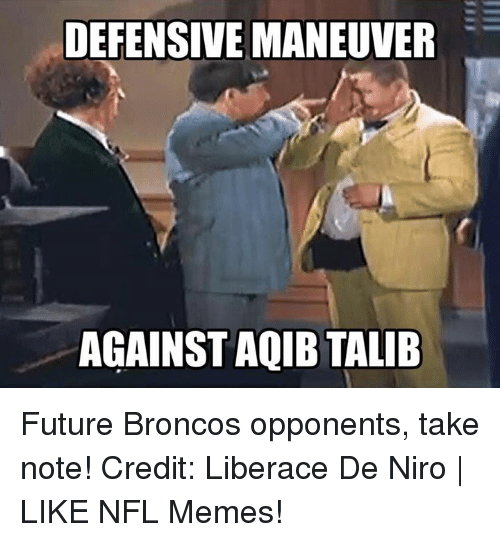 Aqib Talib: DEFENSIVE MANEUVER  AGAINST AQIB TALIB Future Broncos opponents, take note! Credit: Liberace De Niro | LIKE NFL Memes!