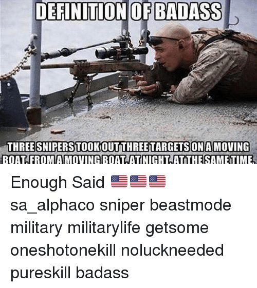 enough said: DEFINITION OF BADASS  THREE TARGETSONAMOVING  SNIPERSTOOKOUTTHREETARGETS BOAT FROMAMOVINGBOATATNIGHT ATTHE SAMETIME, Enough Said 🇺🇸🇺🇸🇺🇸 sa_alphaco sniper beastmode military militarylife getsome oneshotonekill noluckneeded pureskill badass