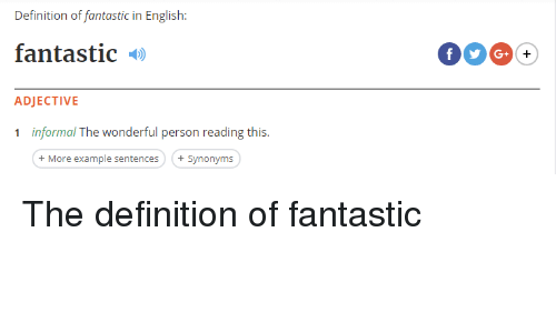 Definition, Synonyms, and English: Definition of fantastic in English:  fantastic  ADJECTIVE  1 informal The wonderful person reading this  +More example sentences+Synonyms <p>The definition of fantastic</p>