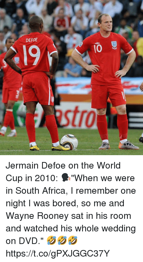"""Africa, Bored, and Soccer: DEFOE  10  stro Jermain Defoe on the World Cup in 2010:   🗣""""When we were in South Africa, I remember one night I was bored, so me and Wayne Rooney sat in his room and watched his whole wedding on DVD.""""  🤣🤣🤣 https://t.co/gPXJGGC37Y"""