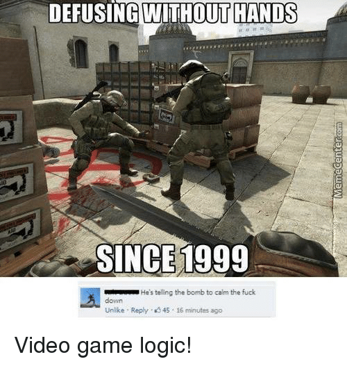 Gaming Logic: DEFUSING HANDS  SINCE 1999  He's telling the bomb to calm the fuck  Unlike Reply 45 16 minutes ago Video game logic!