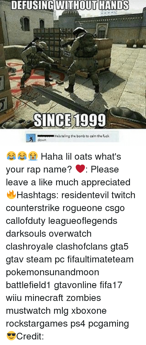 lil: DEFUSING WITHOUT HANDS  SINCE 1999  Hastes bomb to cain the fuck 😂😂😭 Haha lil oats what's your rap name? ❤️: Please leave a like much appreciated 🔥Hashtags: residentevil twitch counterstrike rogueone csgo callofduty leagueoflegends darksouls overwatch clashroyale clashofclans gta5 gtav steam pc fifaultimateteam pokemonsunandmoon battlefield1 gtavonline fifa17 wiiu minecraft zombies mustwatch mlg xboxone rockstargames ps4 pcgaming 😎Credit: