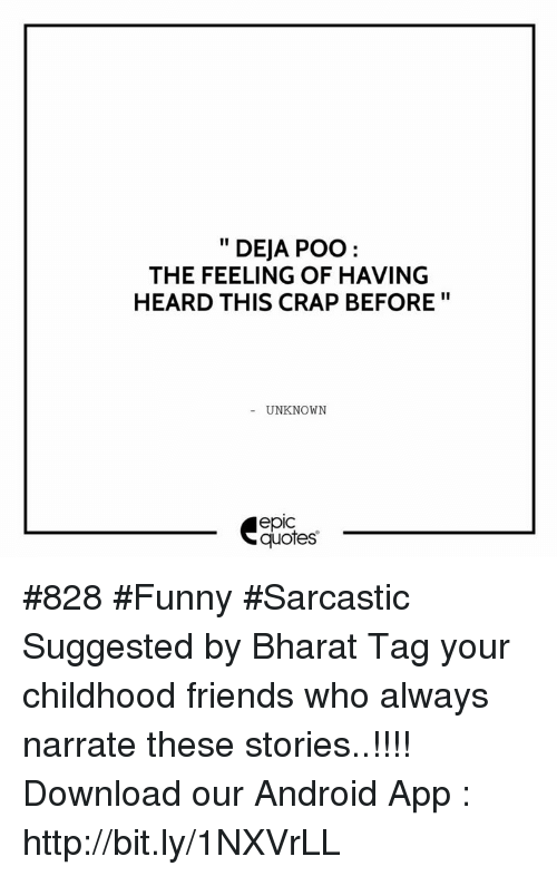 Funny Sarcastic: DEJA POO  THE FEELING OF HAVING  HEARD THIS CRAP BEFORE  UNKNOWN  epIC  quotes #828 #Funny #Sarcastic Suggested by Bharat  Tag your childhood friends who always narrate these stories..!!!!  Download our Android App : http://bit.ly/1NXVrLL