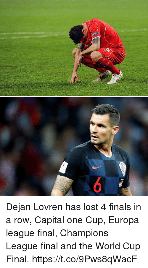 Finals, Memes, and Lost: Dejan Lovren has lost 4 finals in a row, Capital one Cup, Europa league final, Champions League final and the World Cup Final. https://t.co/9Pws8qWacF