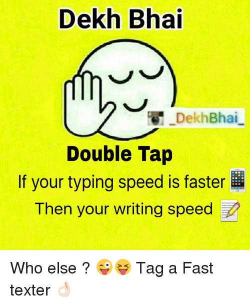Dekh Bhai and International: Dekh Bhai  Dekh Bhai  Double Tap  If your typing speed is faster  Then your writing speed Who else ? 😜😝 Tag a Fast texter 👌🏻