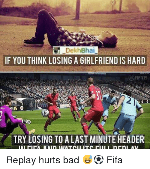 headers: Dekh Bhai  IF YOU THINK LOSING A GIRLFRIENDIS HARD  TRY LOSING TO A LAST MINUTE HEADER Replay hurts bad 😅⚽️ Fifa