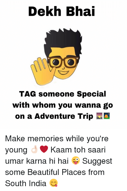 beautiful places: Dekh Bhai  ONO  TAG someone special  with whom you wanna go  on a Adventure Trip Make memories while you're young 👌🏻❤️ Kaam toh saari umar karna hi hai 😜 Suggest some Beautiful Places from South India 😋
