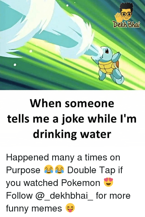 pokemons: Dekh Bhat  When someone  tells me a joke while l'm  drinking water Happened many a times on Purpose 😂😂 Double Tap if you watched Pokemon 😍 Follow @_dekhbhai_ for more funny memes 😝