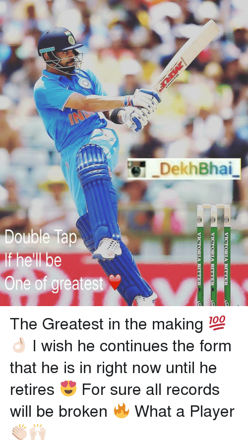 Dekh Bhai, International, and Ebbed: -DekhBhai-  Double Tap  If he'll be  e of greatest  VICTO  BITTER  VICTO  ITTER  VICTO  BITTER  eg  eb  ohn The Greatest in the making 💯👌🏻 I wish he continues the form that he is in right now until he retires 😍 For sure all records will be broken 🔥 What a Player 👏🏻🙌🏻