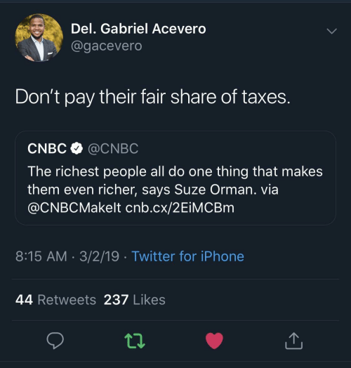 cnbc: Del. Gabriel Acevero  @gacevero  Don't pay their fair share of taxes  CNBC @CNBC  The richest people all do one thing that makes  them even richer, says Suze Orman. via  @CNBCMakelt cnb.cx/2EiMCBm  8:15 AM 3/2/19 Twitter for iPhone  44 Retweets 237 Likes
