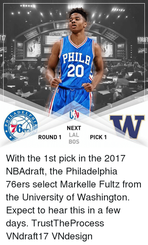 Markelle Fultz: DEL  PHI  20  NEXT  ROUND 1 LAL  PICK 1  BOS  SDR With the 1st pick in the 2017 NBAdraft, the Philadelphia 76ers select Markelle Fultz from the University of Washington. Expect to hear this in a few days. TrustTheProcess VNdraft17 VNdesign