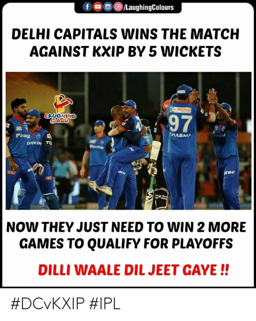jeet: DELHI CAPITALS WINS THE MATCH  AGAINST KXIP BY 5 WICKETS  LAUGHING  97  RMA  DAKIN T  TOC  NOW THEY JUST NEED TO WIN 2 MORE  GAMES TO QUALIFY FOR PLAYOFFS  DILLI WAALE DIL JEET GAYE!! #DCvKXIP #IPL