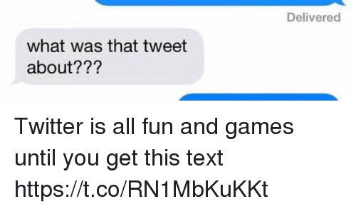 Funny, Twitter, and Games: Delivered  what was that tweet  about??? Twitter is all fun and games until you get this text https://t.co/RN1MbKuKKt