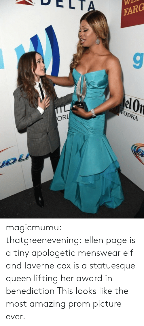 apologetic: DELT  WE  FARG  elOn  0  ODKA  ORL  UD magicmumu:  thatgreenevening:  ellen page is a tiny apologetic menswear elf and laverne cox is a statuesque queen lifting her award in benediction  This looks like the most amazing prom picture ever.