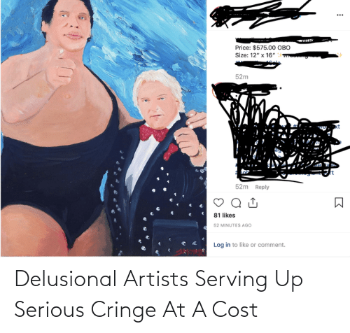 Cost: Delusional Artists Serving Up Serious Cringe At A Cost