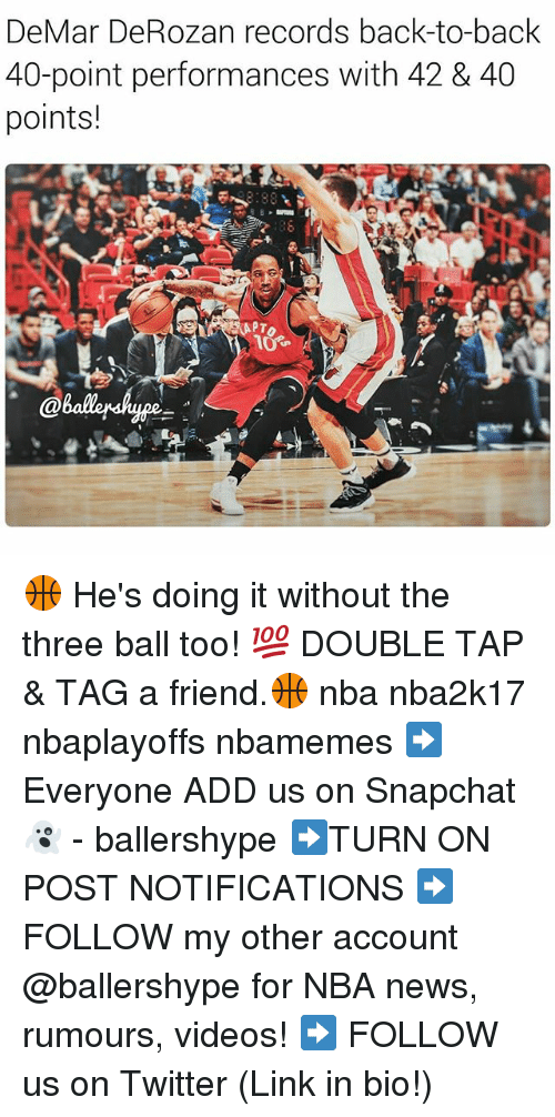 Nba, Add, and Linked In: DeMar DeRozan records back-to-back  40-point performances with 42 & 40  points!  88 🏀 He's doing it without the three ball too! 💯 DOUBLE TAP & TAG a friend.🏀 nba nba2k17 nbaplayoffs nbamemes ➡Everyone ADD us on Snapchat 👻 - ballershype ➡TURN ON POST NOTIFICATIONS ➡ FOLLOW my other account @ballershype for NBA news, rumours, videos! ➡ FOLLOW us on Twitter (Link in bio!)