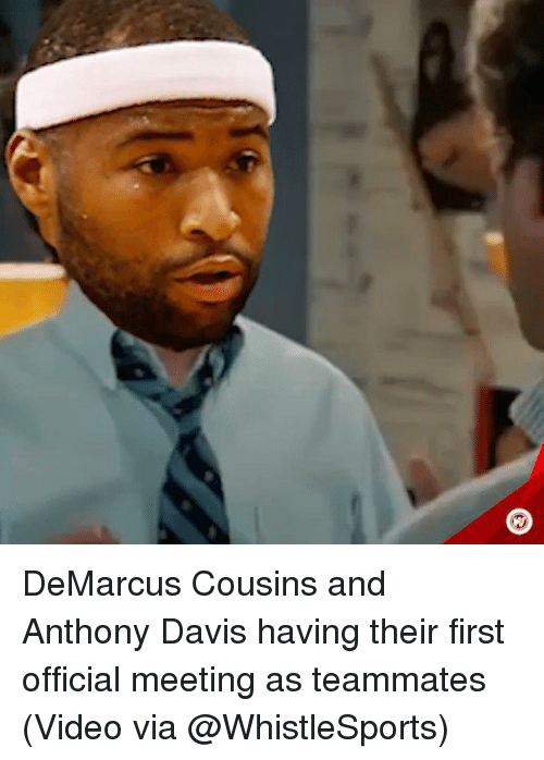 DeMarcus Cousins, Sports, and Anthony Davis: DeMarcus Cousins and Anthony Davis having their first official meeting as teammates (Video via @WhistleSports)