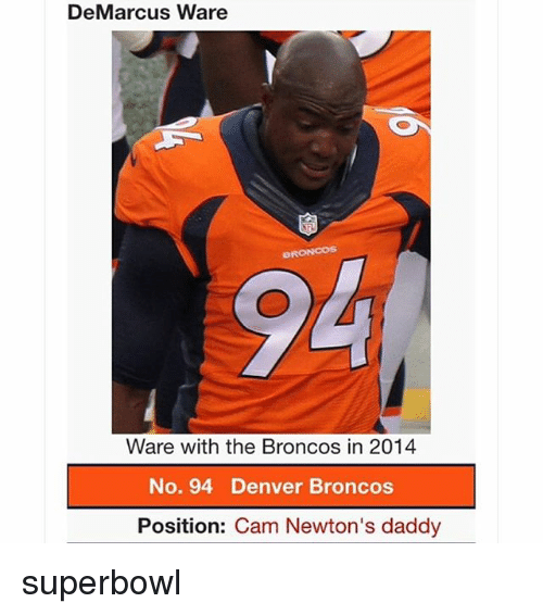 Cam Newton, Denver Broncos, and Nba: DeMarcus Ware  Ware with the Broncos in 2014  No. 94 Denver Broncos  Position  Cam Newton's daddy superbowl