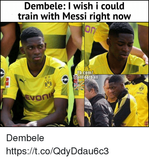 Memes, fb.com, and Messi: Dembele: I wish i could  train with Messi right now  Fb.com/  TrollFootball  CER3  09 Dembele https://t.co/QdyDdau6c3
