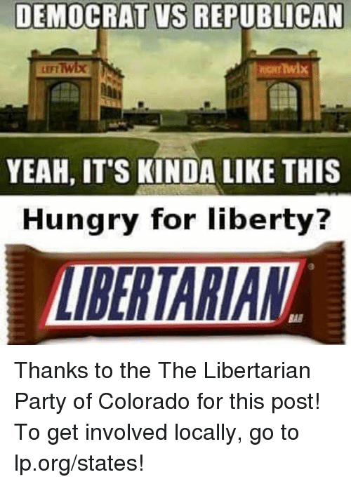 libertarian party: DEMOCRAT VS REPUBLICAN  LEFTTwix  YEAH, IT'S KINDA LIKE THIS  Hungry for liberty? Thanks to the The Libertarian Party of Colorado for this post! To get involved locally, go to lp.org/states!