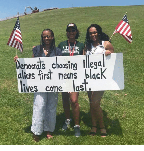 Aliens, Black, and Means: Democtas choosing illega  aliens first means black  ves come ast.