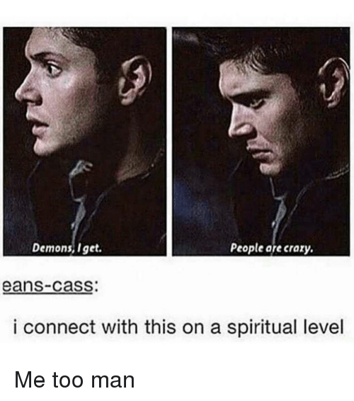 people are crazy: Demons, I get.  People are crazy.  eanS-CaSS:  i connect with this on a spiritual level Me too man