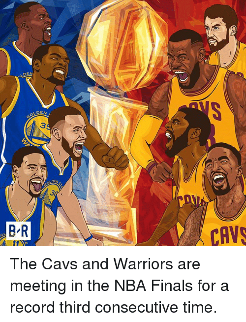 cav: DEN  B-R  CAV The Cavs and Warriors are meeting in the NBA Finals for a record third consecutive time.