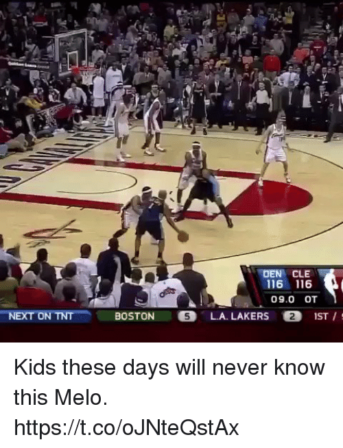 melo: DEN/ CLE  116 116  09.0 OT  NEXT ON TNTBOSTON  LA. LAKERS 2 IST / Kids these days will never know this Melo. https://t.co/oJNteQstAx