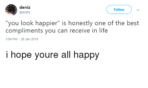 """Kmn: deniz  @KMN  Follow  """"you look happier"""" is honestly one of the best  compliments you can receive in life  1:04 PM 26 Jan 2019 i hope youre all happy"""