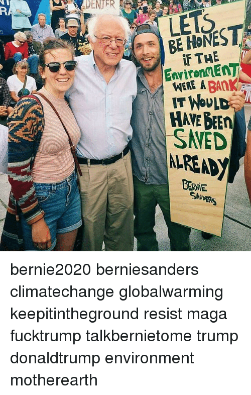 Climatechange: DENJFR  LETS  BE HONEST  Tog  EnvironEnT  WERE A BAnK  IT WOULD  HAVE BEEn  F THE  SVED  SA bernie2020 berniesanders climatechange globalwarming keepitintheground resist maga fucktrump talkbernietome trump donaldtrump environment motherearth