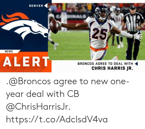 Denver: DENVER  31  25  NEWS  ALERT  BRONCOS AGREE TO DEAL WITH  CHRIS HARRIS JR. .@Broncos agree to new one-year deal with CB @ChrisHarrisJr. https://t.co/AdclsdV4va