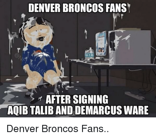 Aqib Talib: DENVER BRONCOS FANS  AFTER SIGNING  AQIB TALIB AND DEMARCUS WARE Denver Broncos Fans..