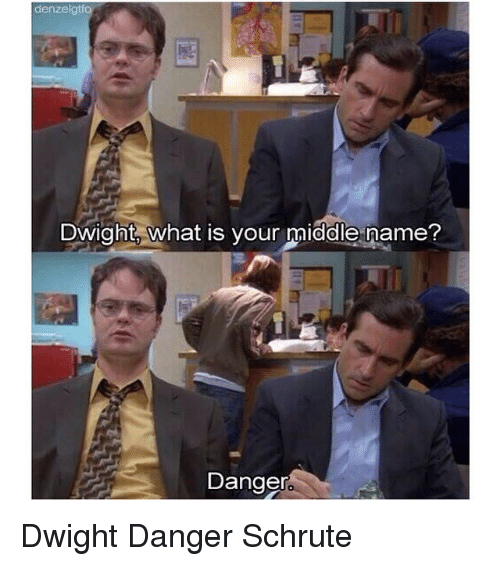 Memes, Middle Name, and 🤖: denzelgtfo  Dwight, what is your middle name?  Danger Dwight Danger Schrute