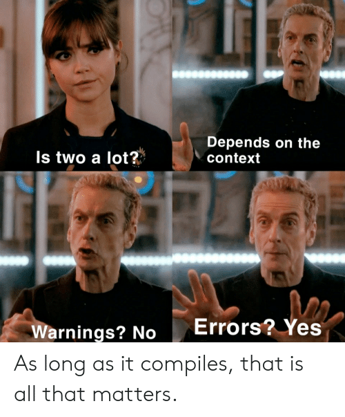 depends: Depends on the  context  Is two a lot?  Errors? Yes  Warnings? No As long as it compiles, that is all that matters.