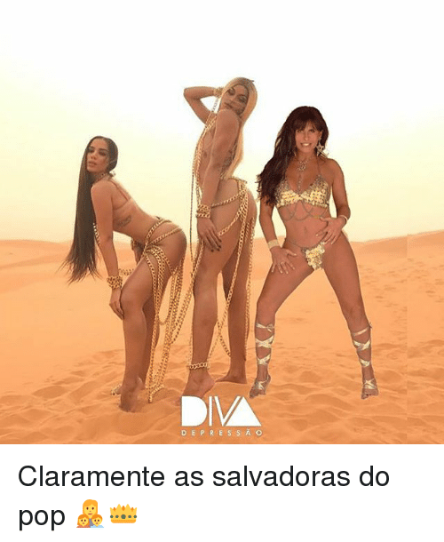 ñO: DEPR E S S A O Claramente as salvadoras do pop 👩‍👧‍👦👑