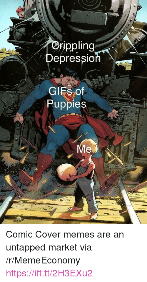 """untapped: Depressio  GIEs of  Puppies  Me <p>Comic Cover memes are an untapped market via /r/MemeEconomy <a href=""""https://ift.tt/2H3EXu2"""">https://ift.tt/2H3EXu2</a></p>"""