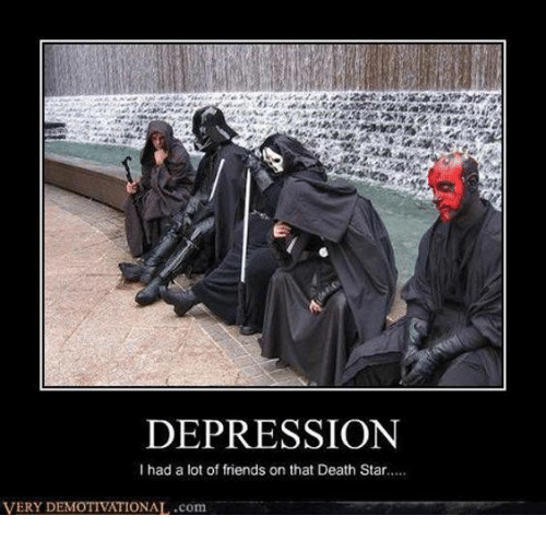 Death Star, Friends, and Star Wars: DEPRESSION  I had a lot of friends on that Death Star....  VERY IONAL.com