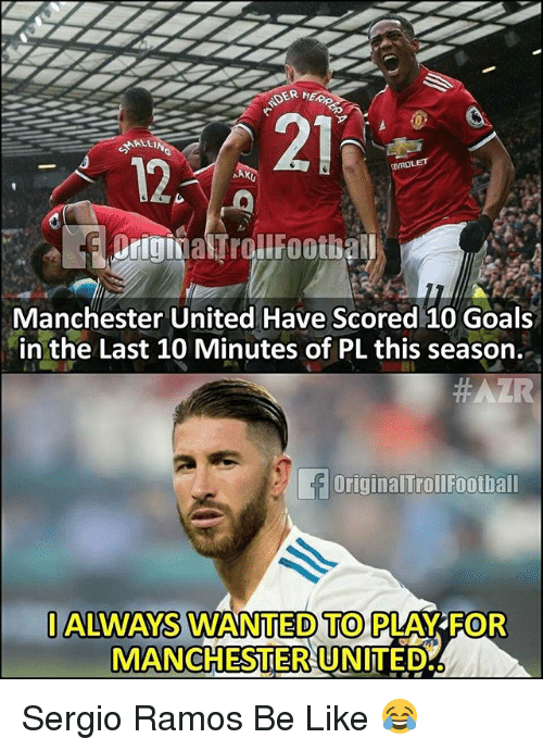 Be Like, Goals, and Memes: DER NERP  21  MALL  12  Manchester United Have Scored 10 Goals  in the Last 10 Minutes of PL this season.  OriginalTrollFoothall  IALWAYS WANITED TO PLAYFOR  MANCHESTER UNITED Sergio Ramos Be Like 😂
